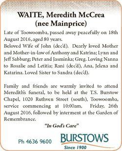 WAITE, Meredith McCrea (nee Mainprice) Late of Toowoomba, passed away peacefully on 18th August 2016...