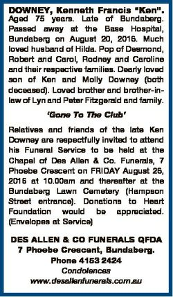 """DOWNEY, Kenneth Francis """"Ken"""". Aged 75 years. Late of Bundaberg. Passed away at the Base H..."""
