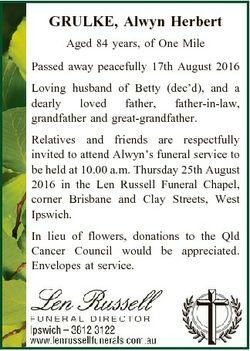 GRULKE, Alwyn Herbert Aged 84 years, of One Mile Passed away peacefully 17th August 2016 Loving husb...