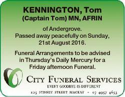 KENNINGTON, Tom (Captain Tom) MN, AFRIN of Andergrove. Passed away peacefully on Sunday, 21st August...