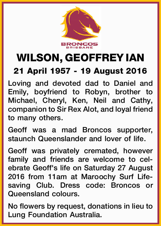 WILSON, GEOFFREY IAN 21 April 1957 - 19 August 2016 Loving and devoted dad to Daniel and Emily, b...