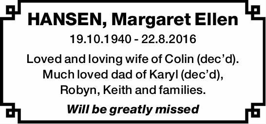 HANSEN, Margaret Ellen 19.10.1940 - 22.8.2016 Loved and loving wife of Colin (dec'd). Much...