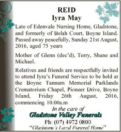 REID Iyra May Late of Edenvale Nursing Home, Gladstone, and formerly of Belah Court, Boyne Island. P...