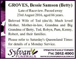 GROVES, Bessie Samson (Betty) Late of Raceview. Passed away 23rd August 2016, aged 86 years. Beloved...