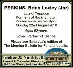 PERKINS, Brian Lexley (Jnr) Late of Yeppoon Formerly of Rockhampton Passed away peacefully on Monday...