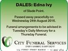 DALES: Edna Ivy of Slade Point. Passed away peacefully on Wednesday 24th August 2016. Funeral arrangements to be advised in Tuesday's Daily Mercury for a Thursday Funeral.