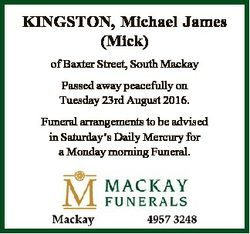 KINGSTON, Michael James (Mick) of Baxter Street, South Mackay Passed away peacefully on Tuesday 23rd...