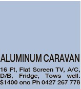 ALUMINUM CARAVAN 16 Ft, Flat Screen TV, A/C, D/B, Fridge, Tows well. $1400 ono Ph 0427 267 778
