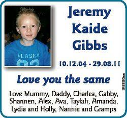 Jeremy Kaide Gibbs Love you the same Love Mummy, Daddy, Charlea, Gabby, Shannen, Alex, Ava, Taylah,...