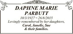 DAPHNE MARIE PARBUTT 10/3/1927  26/8/2015 Lovingly remembered by her daughters, Carol, Janelle, Sue...