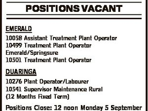 POSITIONS VACANT EMERALD 10058 Assistant Treatment Plant Operator 10499 Treatment Plant Operator Emerald/Springsure 10501 Treatment Plant Operator DUARINGA 10276 Plant Operator/Labourer 10541 Supervisor Maintenance Rural (12 Months Fixed Term) Positions Close: 12 noon Monday 5 September 2016 Email: recruitment@chrc.qld.gov.au Apply Online: www.centralhighlands.qld ...