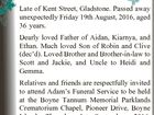 LUHRS Adam Clive Late of Kent Street, Gladstone. Passed away unexpectedly Friday 19th August, 2016, aged 36 years. Dearly loved Father of Aidan, Kiarnya, and Ethan. Much loved Son of Robin and Clive (dec'd). Loved Brother and Brother-in-law to Scott and Jackie, and Uncle to Heidi and Gemma. Relatives ...