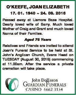 O'KEEFE, JOAN ELIZABETH 17. 01. 1940  24. 08. 2016 Passed away at Lismore Base Hospital. Dearly...