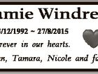 Jamie Windred 13/12/1992  27/8/2015 Forever in our hearts. Dylan, Tamara, Nicole and family