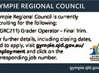 GYMPIE REGIONAL COUNCIL Gympie Regional Council is currently recruiting for the following: * (GRC211) Grader Operator - Final Trim. For further details, including closing dates, and to apply, visit gympie.qld.gov.au/ employment and click on the corresponding job number. gympie.qld.gov.au