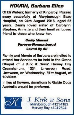HOURN, Barbara Ellen Of Eli Waters; formerly of Kingaroy. Passed away peacefully at Maryborough Base...