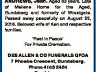 ANDREWS, Jean. Aged 83 years. Late of Meilene Home for the Aged, Bundaberg and formerly of Woodgate. Passed away peacefully on August 25, 2016. Beloved wife of Ken and respective families. `Rest In Peace' For Private Cremation. DES ALLEN & CO FUNERALS QFDA 7 Phoebe Crescent, Bundaberg. Phone 4153 2424 Condolences ...