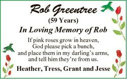 Rob Greentree (59 Years) In Loving Memory of Rob If pink roses grow in heaven, God please pick a bun...