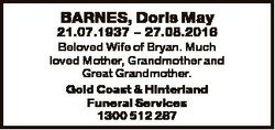 BARNES, Doris May 21.07.1937 - 27.08.2016 Beloved Wife of Bryan. Much loved Mother, Grandmother and...