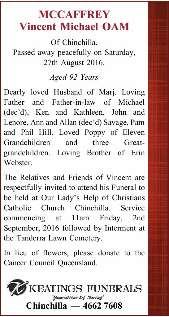 MCCAFFREY Vincent Michael OAM Of Chinchilla. Passed away peacefully on Saturday, 27th August 2016...