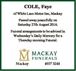 COLE, Faye of White Lace Motor Inn, Mackay Passed away peacefully on Saturday 27th August 2016. Fune...
