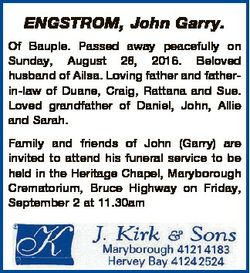 ENGSTROM, John Garry. Of Bauple. Passed away peacefully on Sunday, August 28, 2016. Beloved husband...