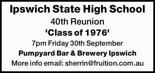 Ipswich State High School 40th Reunion 'Class of 1976' 7pm Friday 30th September Pumpyard...