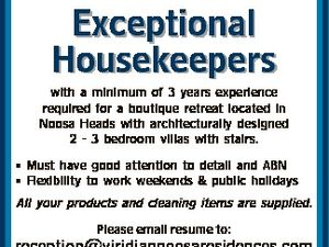 Exceptional Housekeepers with a minimum of 3 years experience required for a boutique retreat located in Noosa Heads with architecturally designed 2 - 3 bedroom villas with stairs. * Must have good attention to detail and ABN * Flexibility to work weekends & public holidays All your products and cleaning items are supplied. Please ...