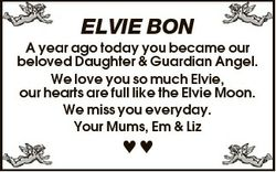 ELVIE BON A year ago today you became our beloved Daughter & Guardian Angel. We love you so much...
