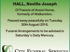 HALL, Neville Joseph Of Francis of Assisi Home, formerly of Walkerston. Passed away peacefully on Tuesday 30th August 2016. Funeral Arrangements to be advised in Saturday's Daily Mercury.