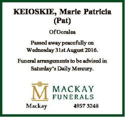 KEIOSKIE, Marie Patricia (Pat) Of Ooralea Passed away peacefully on Wednesday 31st August 2016. Fune...