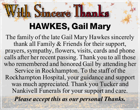 The family of the late Gail Mary Hawkes sincerely thank all Family & Friends for their...