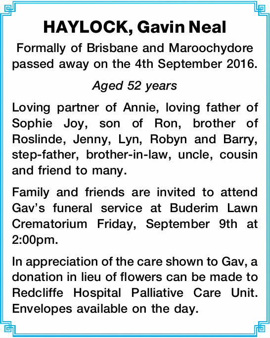 Formally of Brisbane and Maroochydore passed away on the 4th September 2016. Aged 52 years