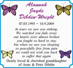 Alannah Jayde Dibdin-Wright 07.05.1995 ~ 10.9.2009 In tears we saw you sinking, We watched you fa...