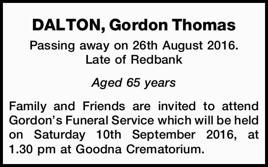 Passed away on 26th August 2016.   Late of Redbank.   Aged 65 years   Family and Frie...