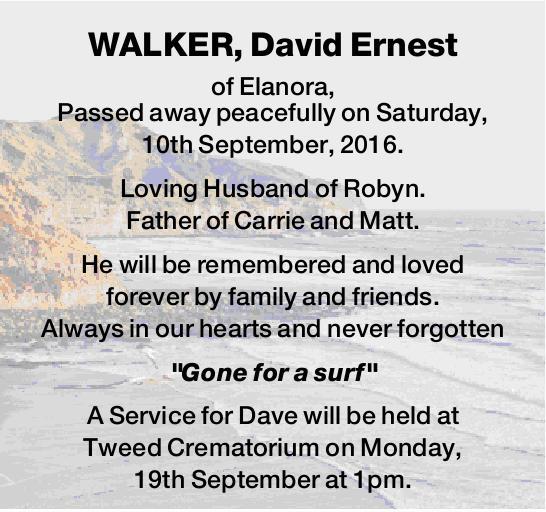 WALKER, David Ernest    of Elanora, Passed away peacefully on Saturday, 10th September, 2016....