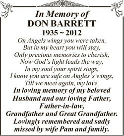 In Memory of DON BARRETT 1935  2012 On Angels wings you were taken, But in my heart you will stay, O...