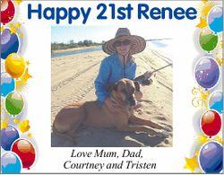 Happy 21st Renee Love Mum, Dad, Courtney and Tristen
