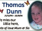 Thomass Dunn 21/12/90  20/9/06 We miss our little hero, Lots of love Mum & S Sis