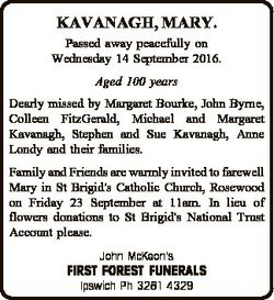 KAVANAGH, MARY. Passed away peacefully on Wednesday 14 September 2016. Aged 100 years Dearly missed...