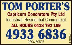 TOM PORTER'S Capricorn Concretors Pty Ltd 4933 6836 QBCC 80507 4130910ac Industrial, Residential...