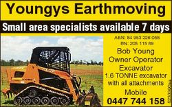 Youngys Earthmoving Small area specialists available 7 days ABN: 84 953 226 055 BN: 205 115 89 Bob Y...