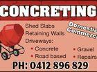 5949442ab CONCRETING Dom Shed Slabs Com estic & merc Retaining Walls ial Driveways: * Concrete * Gravel * Road based * Repairs Ph: 0412 896 829