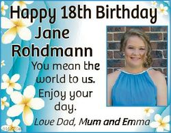 Happy 18th Birthday Ja ane R hdmann Roh You mean the world to us. Enjoy your day. 6440010aa Love Dad...
