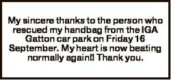 My sincere thanks to the person who rescued my handbag from the IGA Gatton car park on Friday 16 Sep...