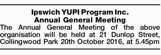 Ipswich YUPI Program Inc. Annual General Meeting The Annual General Meeting of the above organisa...