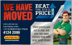 WE HAVE come and see our new display centre 1/87 ISLANDER ROAD, PIALBA 4124 2099 Steel prices are se...