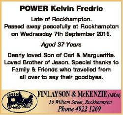 POWER Kelvin Fredric Late of Rockhampton. Passed away peacefully at Rockhampton on Wednesday 7th Sep...