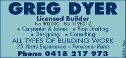 GREG DYER Licensed Builder No 80200C No 1198012 ALL TYPES OF BUILDING WORK 35 Years Experience - Pen...