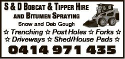 S & D BOBCAT & TIPPER HIRE AND BITUMEN SPRAYING Snow and Deb Gough  Trenching  Post Holes  F...
